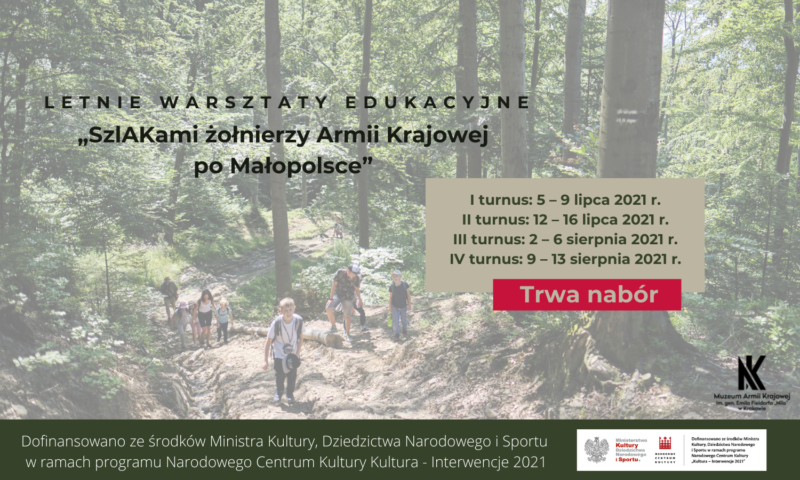 """Letnie Warsztaty Edukacyjne 2021: """"SzlAKami żołnierzy Armii Krajowej po Małopolsce"""""""